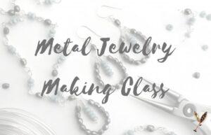 Metal Jewelry Making Class